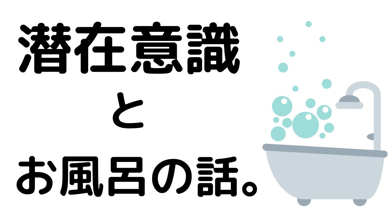 潜在意識とお風呂の話。